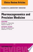 Pharmacogenomics and Precision Medicine  An Issue of the Clinics in Laboratory Medicine  E Book