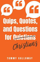 Quips  Quotes  and Questions for Quistians Christians