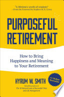 """""""Purposeful Retirement: How to Bring Happiness and Meaning to Your Retirement"""" by Hyrum W. Smith"""