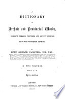 A Dictionary of Archaic and Provincial Words, Obsolete Phrases, Proverbs, and Ancient Customs, from the Fourteenth Century by James Orchard Halliwell