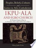 Peoples Beliefs Cultures And Justice In Afro Catholicism Ikpu Ala And Igbo Church