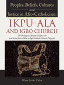 Peoples, Beliefs, Cultures, and Justice in Afro-Catholicism: Ikpu-Ala and Igbo Church