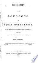 The history of the Loco-foco, or Equal rights party, its movements, conventions and proceedings