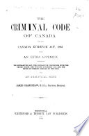 The Criminal Code of Canada and the Canada Evidence Act  1893  with an Extra Appendix Containing the Extradition Act  the Extradition Convention with the United States  the Fugitive Offenders  Act  and the House of Commons Debates on the Code