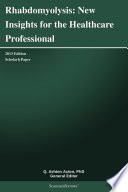 Rhabdomyolysis  New Insights for the Healthcare Professional  2013 Edition