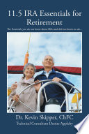 11.5 IRA Essentials for Retirement  : The Essentials you do not know about IRAs and did not know to ask...