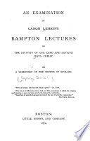 An Examination Of Canon Liddon S Bampton Lectures On The Divinity Of Our Lord And Saviour Jesus Christ
