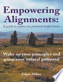 Empowering Alignments  A Guide to Realise Our Potential Bright Future  Wake Up Your Principles and Grasp Your Natural Potential