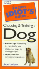 The Pocket Idiot's Guide to Choosing and Training a Dog