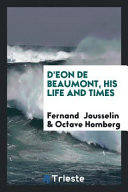 D'Eon de Beaumont, His Life and Times