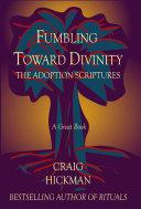 Fumbling Toward Divinity