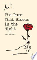The Rose That Blooms in the Night
