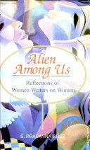 Alien Among Us  Reflections Of Women Writers On Women