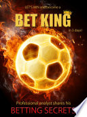 LET   S WIN and become BET KING in 3 days
