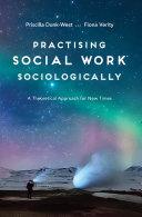 PRACTISING SOCIAL WORK SOCIOLOGICALLY [Pdf/ePub] eBook