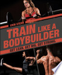 """Train Like a Bodybuilder: Get Lean. Get Big. Get Strong."" by Erin Stern"