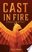 Cast in Fire  A Phoenix of Hope Novel  Book 1  Book