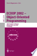 ECOOP 2002 - Object-Oriented Programming  : 16th European Conference Malaga, Spain, June 10-14, 2002 Proceedings