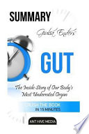 Giulia Enders' Gut  : The Inside Story of Our Body's Most Underrated Organ Summary