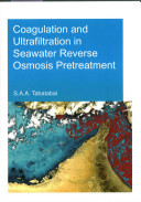 Coagulation and Ultrafiltration in Seawater Reverse Osmosis Pretreatment Book