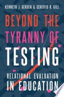 Beyond the Tyranny of Testing