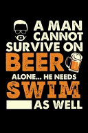 A Man Cannot Survive On Beer Alone He Needs Swimming As Well