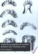 Traité des anomalies du système dentaire chez l'homme et les mammifères