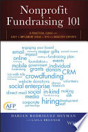 Nonprofit Fundraising 101  : A Practical Guide to Easy to Implement Ideas and Tips from Industry Experts
