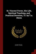 St  Vincent Ferrer  His Life  Spiritual Teaching  and Practical Devotion  Tr  by T A  Dixon