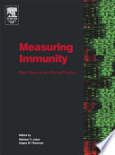 """""""Measuring Immunity: Basic Science and Clinical Practice"""" by Michael T. Lotze, Angus W. Thomson"""