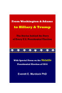 From Washington and Adams to Hillary and Trump: The Stories behind the Story of Every Presidential Election