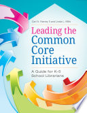 Leading the Common Core Initiative  A Guide for K   5 School Librarians Book