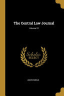 The Central Law Journal  Volume 22
