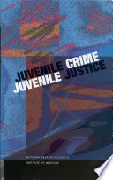 """Juvenile Crime, Juvenile Justice"" by Institute of Medicine, National Research Council, Commission on Behavioral and Social Sciences and Education, Board on Children, Youth, and Families, Committee on Law and Justice, Panel on Juvenile Crime: Prevention, Treatment, and Control, Nancy A. Crowell, Cathy Spatz Widom, Joan McCord"