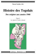 Pdf Histoire des Togolais. Des origines aux années 1960 (Tome 4 : Le refus de l'ordre colonial) Telecharger