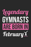 Gymnastics Notebook   Legendary Gymnasts Are Born In February Journal   Birthday Gift for Gymnast Diary