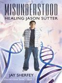 Misunderstood Healing Jason Sutter