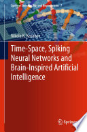 Time Space  Spiking Neural Networks and Brain Inspired Artificial Intelligence