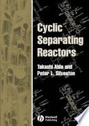 Cyclic Separating Reactors