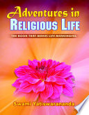 Adventures In Religious Life  The Book That Makes Life Meaningful Book PDF