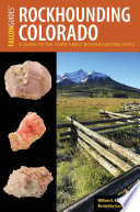 Rockhounding Colorado  : A Guide to the State's Best Rockhounding Sites
