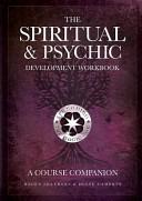 The Spiritual & Psychic Development Workbook - A Course Companion