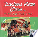 Teachers Have Class... Just Ask the Kids!