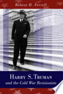 Harry S  Truman and the Cold War Revisionists Book PDF