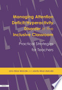 Managing Attention Deficit Hyperactivity Disorder in the Inclusive Classroom