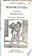 Simple Simon's Misfortunes, and his wife Margery's cruelty, who poisoned him with a bottle of Sack. A ballad