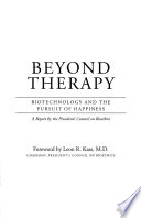 """Beyond Therapy: Biotechnology and the Pursuit of Happiness"" by President's Council on Bioethics (U.S.), Leon Kass"