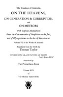 The Works of Aristotle  The Treatises of Aristotle  on the heavens  on generation   corruption  and On meteors  with copious elucidations from the commentaries of simplicius on the first  and of Olympiodorus on the last of these treatises Book PDF