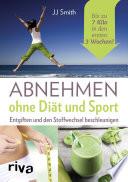 Abnehmen ohne Diät und Sport  : Entgiften und den Stoffwechsel beschleunigen. Bis zu 7 Kilo in den ersten 3 Wochen!