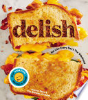 """""""Delish: Eat Like Every Day's the Weekend"""" by Editors of Delish, Joanna Saltz"""